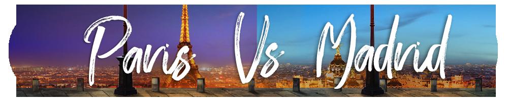 Paris VS Madrid